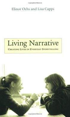 Living narrative : creating lives in everyday storytelling / Elinor Ochs and Lisa Capps Music Games, Storytelling, Reading, Books, Movie Posters, Movies, Life, Products, Senior Boys