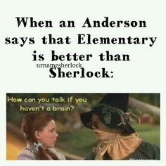 """""""Elementary is better than Sherlock!"""" Me: Them: Me: Them: Detective: So exactly how many times did they fall? Me: I lost count."""