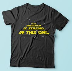 Sarcasm? Sarcasm what is? Delight all your friends by explaining this to them as Yoda! Or you could just buy this t-shirt, which Han would
