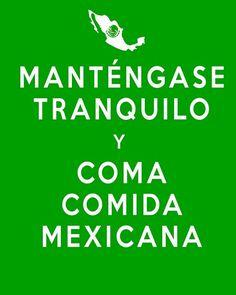 Manténgase tranquilo y coma comida mexicana.