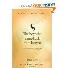 """""""The Boy Who Came Back From Heaven"""" by Kevin Malarkey...true story about a little boy who was in a car accident with his dad and went to heaven and then God chose to bring him back to life!"""