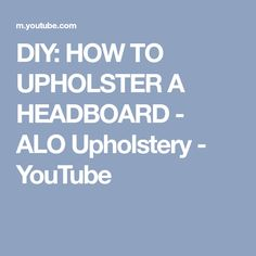 DIY: HOW TO UPHOLSTER A HEADBOARD - ALO Upholstery - YouTube