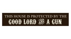 This house is protected by the Good Lord & A Gun #SecondAmendment