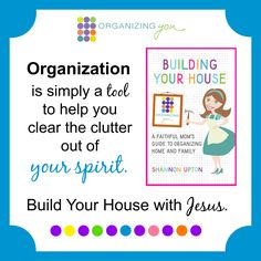 Organizing Truths | Clearing Out Your Spiritual Clutter  —Organize your home with Christian speaker and author Shannon Upton's new book, Building Your House: A Faithful Mom's Guide to Organizing Home and Family.