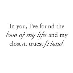 """""""In you, I've found the love of my life and my closest, truest friend."""" Cute, right? What a lovely wall decal this makes. Perhaps a wedding present to yourself? Hmm? 36""""x14"""" (91x36cm)"""