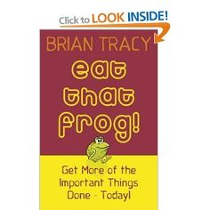 Eat That Frog!: Get More of the Important Things Done, Today!: Amazon.co.uk: Brian Tracy: Books
