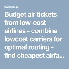 Budget air tickets from low-cost airlines - combine lowcost carriers for optimal routing - find cheapest airfare among many airports at once