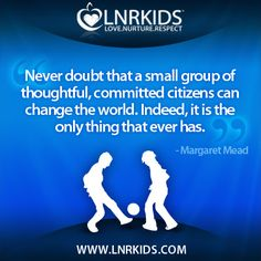 Never doubt that a small group of thoughtful, committed citizens can change the world. Indeed, it is the only thing that ever has. Margaret Mead, Quotes For Kids, Change The World, Small Groups, Citizen, Soccer, Thoughts, Canning, Hs Football