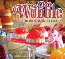 Wobble: 35 Tantalising Jellies