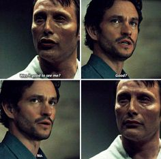 """Hannibal & Will: """"Was it good to see me?"""" """"Good? No."""" (Stage 1: Denial)"""