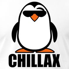 When in doubt ... Chillax Penguin!