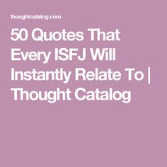 50 Quotes That Every ISFJ Will Instantly Relate To | Thought Catalog