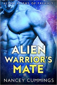 Amazon.com: Alien Warrior's Mate: Alpha Alien Romance (Alpha Aliens of Fremm Book 3) eBook: Nancey Cummings: Kindle Store
