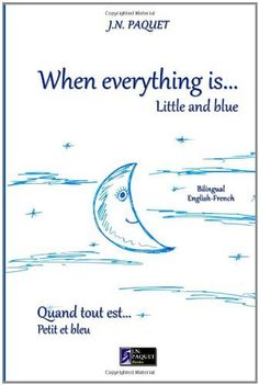 When everything is... Little and blue (Bilingual English-French) de J N Paquet, http://www.amazon.fr/dp/1466426098/ref=cm_sw_r_pi_dp_TU.Erb1SZT2X6