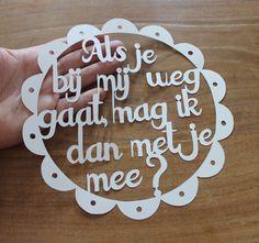 """Handcut paper art quote; """"Als je bij mij weg gaat mag ik dan met je mee?""""."""