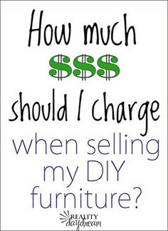 A guide to pricing your DIY Furniture! {Sawdust and Embryos} A guide to pricing your DIY Furniture! {Sawdust and Embryos} Selling Furniture, Old Furniture, Refurbished Furniture, Repurposed Furniture, Furniture Projects, Furniture Makeover, Painted Furniture, Whitewashing Furniture, Diy Furniture To Sell