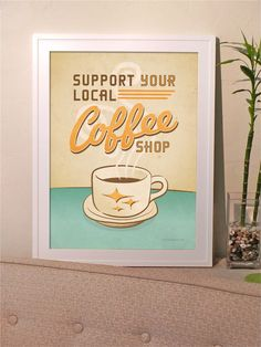 Support Your Local Coffee Shop. Poster $38.00, via Etsy.