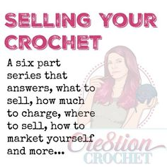Selling Your Crochet a 6 part series from Cre8tion Crochet