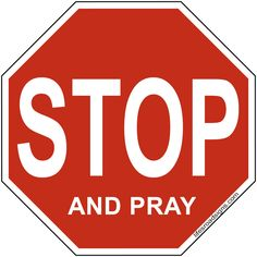 STOP and pray. A great sign for navigating the roads of life. See other great signs at Lifesroadsigns.com.