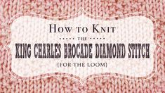 Day 28: How to Knit the King Charles Brocade Diamond Stitch {31 Days of Knitting Series}