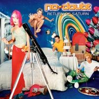 no doubt..return of saturn..  love this songs :  1. Ex-Girlfriend   2. Simple Kind Of Life   3. Bathwater    4. Six Feet Under