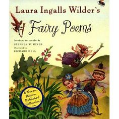 Laura Ingalls Wilder's Fairy Poems-- for Anna-- her two favorite things. fairys and Laura Ingalls Wilder