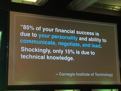 85% of your financial success is due to your personality and ability to communicate, negotiate and lead.