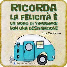 Ricorda che la felicità è un modo di viaggiare, non una destinazione.    Roy Goodman