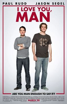 I Love You, Man (2009)   ...I loved it man...but I kind of hate Rush...don't hate...it is an opinion...respect...