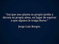 """""""...uno planta su propio jardín y decora su propia alma..."""" #InteligenciaEmocional #JLBorges"""