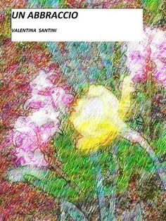 Prezzi e Sconti: Un #abbraccio  ad Euro 1.99 in #Valentina santini #Book romanzi damore