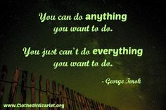 You can do anything you want to do. You just can't do everything you want to do.