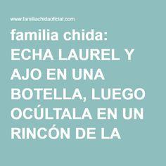 familia chida: ECHA LAUREL Y AJO EN UNA BOTELLA, LUEGO OCÚLTALA EN UN RINCÓN DE LA CASA Y MIRA LO QUE SUCEDE!!!