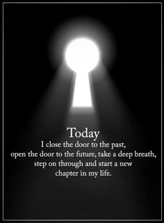 Quotes Sometimes you need to close the doors to the past, open all the gates to the future and begin a new life.
