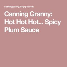 Canning Granny: Hot Hot Hot... Spicy Plum Sauce