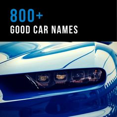 New Car Here Is A Huge List Of Over 800 Awesome Name Ideas
