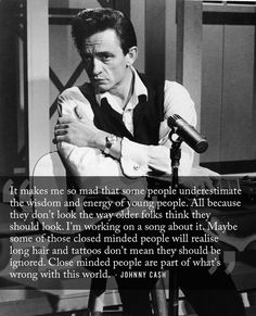 Never be judgmental.   24 Life-Affirming Words Of Wisdom From Johnny Cash