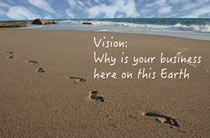 One of the most important statements you can make as a small business owner is to articulate your business vision and say why you do what you do. A visio