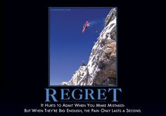 Regret Demotivator - It hurts to admit when you make mistakes - but when they're big enough, the pain only lasts a second.