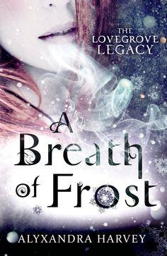 A Breath of Frost (The Lovegrove Legacy #1) by Alyxandra Harvey