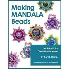 Making Mandala Beads is my fourth E-book. My Mandala-inspired beads are very intricate, layered disk beads. Incorporating different types of complex