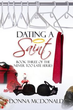 Dating A Saint: Book Three of the Never Too Late Series by Donna McDonald, http://www.amazon.com/dp/B004WSXGXE/ref=cm_sw_r_pi_dp_sDVUtb0PPYAJ4