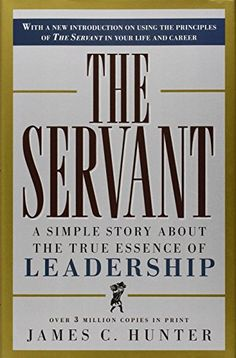 The Servant: A Simple Story About the True Essence of Leadership by James C. Hunter http://www.amazon.com/dp/0761513698/ref=cm_sw_r_pi_dp_Peosvb0ZQAVQH