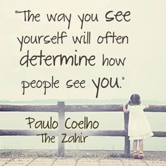 The Way You See Yourself Will Often Determine How People See YOU. -Paulo Coelho - #quote #yourself #positive