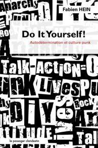Do it yourself ! Autodétermination et culture punk de Fabien Hein    En décembre 1976, le fanzine britannique Sideburns publie une illustration sous forme de tablatures présentant trois accords auxquels sont adjointes les explications suivantes : « Voici un accord, en voici un autre, en voilà un troisième, maintenant monte ton propre groupe ».