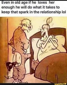Even In 0 d age if he oves her enough he will do what it takes to keep that spark in the relationship IoI - iFunny :) Funny Cartoon Quotes, Funny Cartoon Pictures, Funny Images, Adult Dirty Jokes, Funny Jokes For Adults, Funny Laugh, Hilarious, Dark Humor Jokes, Naughty Quotes