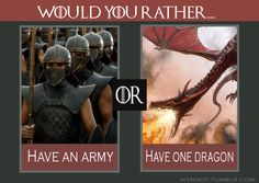 Considering that the army has all be neutered, Dragon!