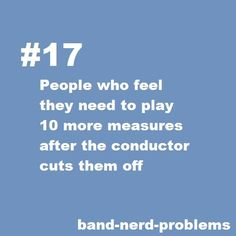 band problem: people who feel they need to play 10 more measures after the conductor cuts them off I hate that! And then the band teacher gets all mad and their mood is changed for the whole day! Orchestra Problems, Flute Problems, Nerd Problems, Orchestra Humor, Funny Band Memes, Band Jokes, Nerd Memes, Nerd Humor, Marching Band Problems