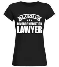 Trusted Divorce Mediation Lawyer T-Shirts divorce shirt,divorce t shirt,mens divorce shirt,