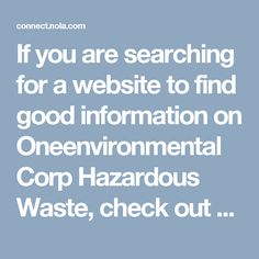 If you are searching for a website to find good information on  Oneenvironmental Corp Hazardous Waste, check out the earlier mentioned site. Numerous essential as well as useful information about  Oneenvironmental Corp Hazardous Waste are offered here. I really preferred this.